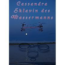 Cassandra - Sklavin des Wassermanns