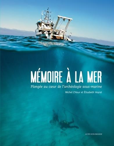 Mmoire  la mer : Plonge au coeur de l'archologie sous-marine