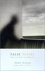 False Papers: Essays on Exile and Memory by Andre Aciman (2000-06-01)