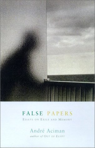 Portada del libro False Papers: Essays on Exile and Memory by Andre Aciman (2000-06-01)