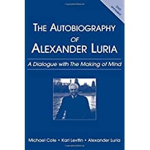 Autobiography of Alexander Luria: A Dialogue with the Making of Mind by Michael Cole (2005-09-19)