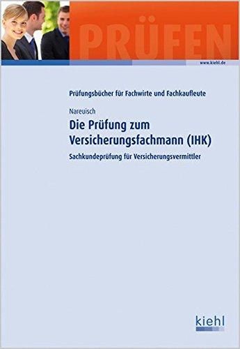 Die Prüfung zum Versicherungsfachmann (IHK): Sachkundeprüfung für Versicherungsvermittler