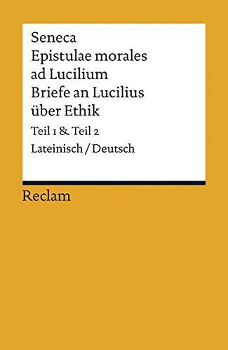 Seneca Epistulae morales ad Lucilium Briefe an Lucilius über Ethik: Lateinisch/Deutsch, Teil 1 und Teil 2