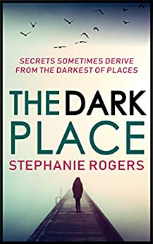 The Dark Place: A tense, gripping drama by [Rogers, Stephanie]