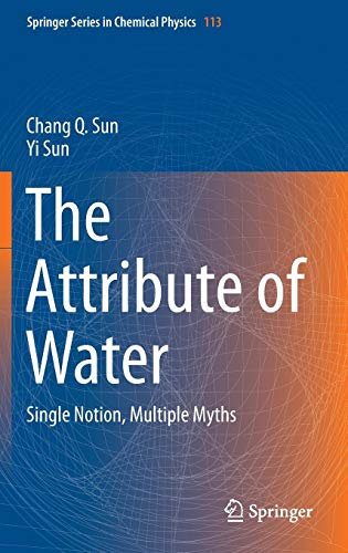 The Attribute of Water: Single Notion, Multiple Myths (Springer Series in Chemical Physics, Band 113)