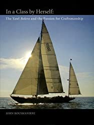 In a Class by Herself: The Yawl Bolero and the Passion for Craftsmanship (Maritime) by John Rousmaniere (1970-01-01)