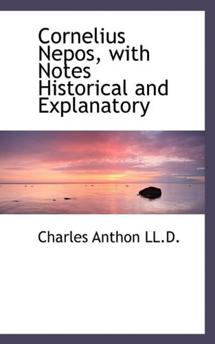 Cornelius Nepos, with Notes Historical and Explanatory