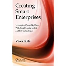 Creating Smart Enterprises: Leveraging Cloud, Big Data, Web, Social Media, Mobile and Iot Technologies