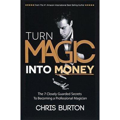 Turn Magic Into Money by Chris Burton - Book by Chris Burton Burton Magic