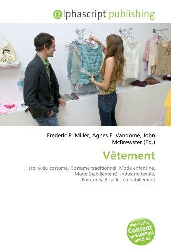 Vêtement: Histoire du costume, Costume traditionnel, Mode enfantine, Mode (habillement), Industrie textile, Pointures et tailles en habillement