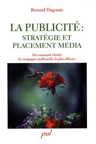 La publicité : stratégie et placement média : Ou comment choisir le mix-média le plus efficace par Bernard Dagenais