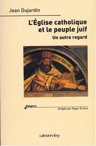 L'Eglise catholique et le peuple juif : Un autre regard par Jean Dujardin