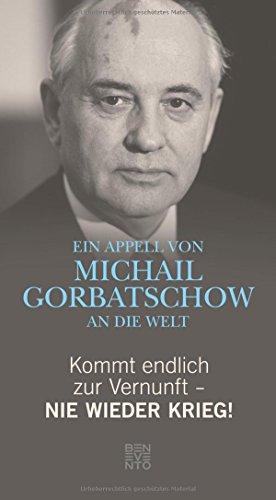 Preisvergleich Produktbild Kommt endlich zur Vernunft - Nie wieder Krieg!: Ein Appell von Michail Gorbatschow an die Welt