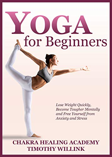Yoga for Beginners: Lose Weight Quickly, Become Tougher Mentally and Free Yourself from Anxiety and Stress (English Edition)