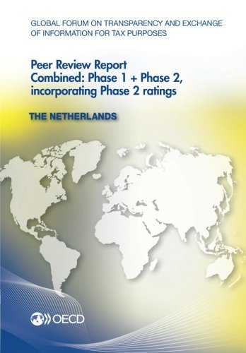 Global Forum on Transparency and Exchange of Information for Tax Purposes Peer Reviews: The Netherlands 2013: Combined: Phase 1 + Phase 2, incorporating Phase 2 ratings par Oecd Organisation For Economic Co-Operation And Development