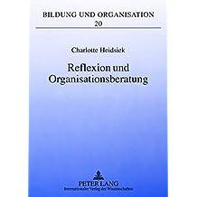 Reflexion und Organisationsberatung: Professionalisierung aus organisationspädagogischer Perspektive (Bildung und Organisation)