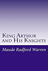King Arthur and His Knights by Maude Radford Warren (2014-04-03)