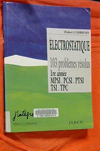 Électrostatique et dynamique des particules chargées : 103 problèmes résolus, 1re année MPSI, PCSI, PTSI, TSI, TPC