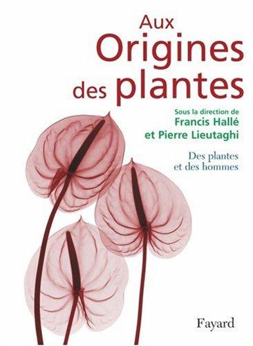 Aux Origines des plantes : Tome 2, Des plantes et des hommes par Francis Hallé