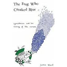 [(The Frog Who Croaked Blue: Synesthesia and the Mixing of the Senses)] [Author: Jamie Ward] published on (April, 2008)