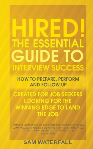 HIRED! The Essential Guide To Interview Success: How To Prepare, Perform And Follow Up: Volume 2 (