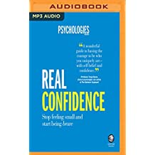 Real Confidence: Stop Feeling Small and Start Being Brave