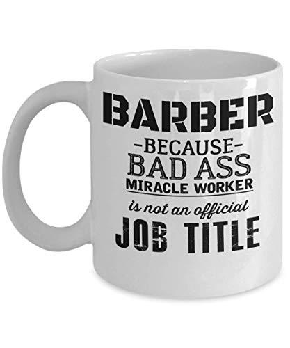 Taza Bad Ass Barber - Regalo de peluquero - Regalos de Navidad - Taza blanca de 11 onzas - Barber porque el Trabajador milagroso Bad Ass no es un título oficial