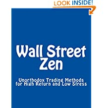 Wall Street Zen: Unorthodox Trading Methods for High Return and Low Stress