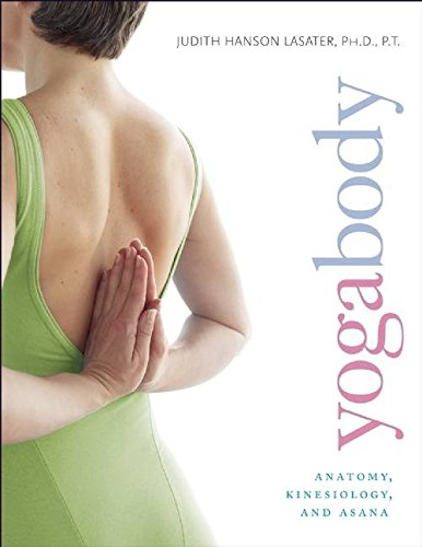 [Yogabody: Anatomy, Kinesiology, and Asana] (By: P. T. Judith Hanson Lasater) [published: June, 2009]