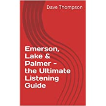 Emerson, Lake & Palmer - the Ultimate Listening Guide (English Edition)
