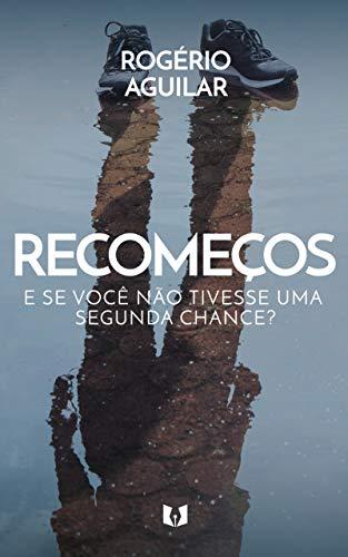 Recomeços: E se você não tivesse uma segunda chance? (Portuguese Edition)