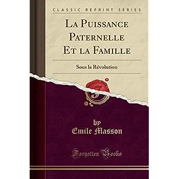 La Puissance Paternelle Et La Famille: Sous La Révolution (Classic Reprint)