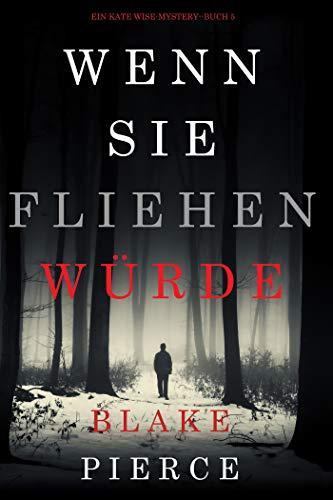 Wenn Sie Fliehen Würde (Ein Kate Wise Mystery--Buch 5) (Ein Kate Wise-Mystery)