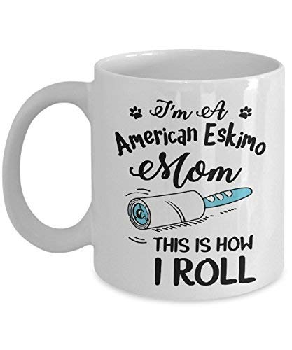 I'm A American Eskimo Mom. This Is How I Roll Coffee Mug Cup   Best Halloween Birthday Thanksgiving Gift For Dog Lover Dog Mom Pet Lovers   11 Oz White