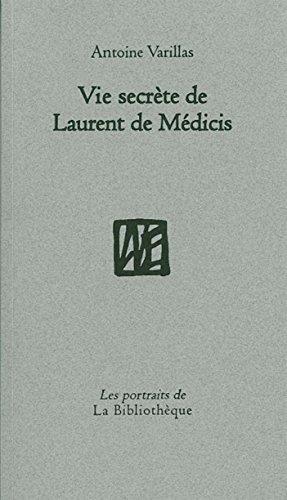 Vie secrète de Laurent de Medicis (Les portraits de la bibliotheq) par Antoine Varillas