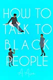 How To Talk To Black People (English Edition)