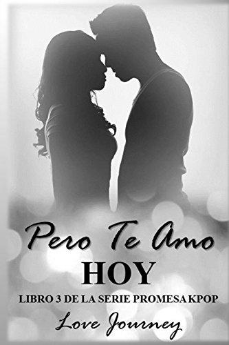 Pero Te Amo Hoy: Volume 3 (Libro De La Serie Promesa KPOP)