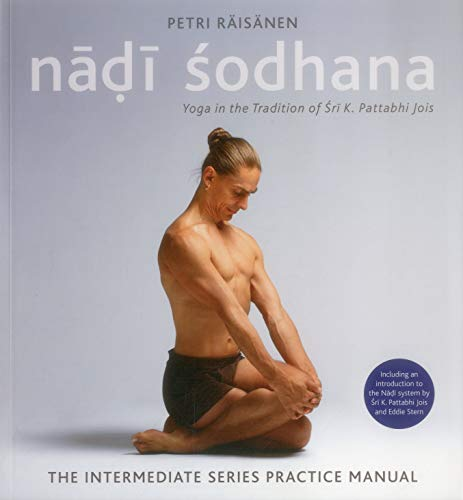 Nadi Sodhana: Yoga in the Tradition of Sri K. Pattabhi Jois : The Intermediate Series Practice Manual por Petri Raisanen