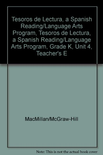 Tesoros de Lectura, a Spanish Reading/Language Arts Program, Grade K, Unit 4, Teacher's Edition (Elementary Reading Treasures)