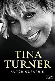 Autobiographie : soixante ans de carrière musicale avec des révélations inédites et exclusives par Tina Turner