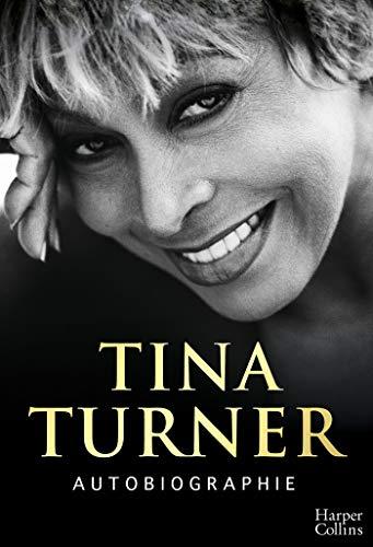 Autobiographie (version française): soixante ans de carrière musicale avec des révélations inédites et exclusives par Tina Turner