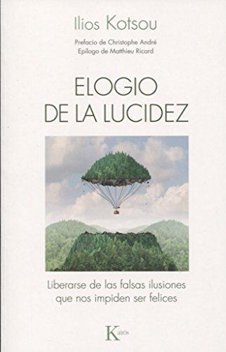 Elogio de la lucidez : liberarse de las falsas ilusiones que nos impiden ser felices por Ilios Kotsou