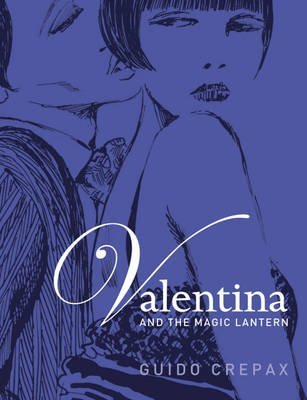 [Valentina and the Magic Lantern] (By: Guido Crepax) [published: November, 2012]