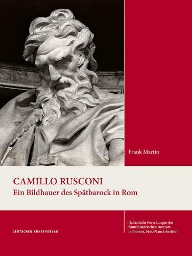 Camillo Rusconi: Ein Bildhauer des Spätbarock in Rom (Italienische Forschungen des Kunsthistorischen Institutes in Florenz, Max-Planck-Institut, 4. Folge)