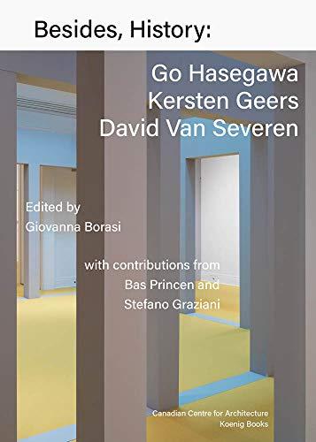Besides, History: Go Hasegawa, Kersten Geers, David Van Severen por Giovanna Borasi