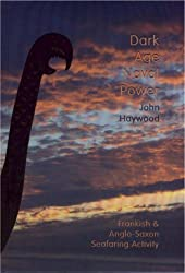 Dark Age Naval Power. A reassessment of Frankish and Anglo-Saxon Seafaring Activity by John Haywood (1991-12-31)