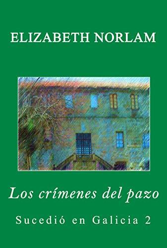 Los crímenes del pazo (Sucedió en Galicia nº 2) por Elizabeth Norlam