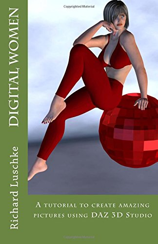 Digital Women: A tutorial to create amazing pictures using DAZ 3D Studio