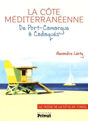 La côte méditerranénne - De Port-Camargue à Cadaqués : Le guide de la côte en tongs