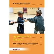 Aggression bei Kindern: Praxiskompetenz für Erzieherinnen